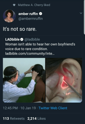 Community, Dank, and Memes: Matthew A. Cherry liked  amber ruffin  @ambermruffin  It's not so rare  LADbible @ladbible  Woman isn't able to hear her own boyfriend's  voice due to rare condition  ladbible.com/community/inte..  12:45 PM 10 Jan 19 Twitter Web Client  113 Retweets 2,214 Likes Sorry my dumbassitis was acting up again by DubTeeDub MORE MEMES