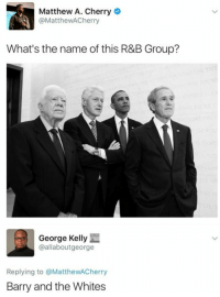 Blackpeopletwitter, Group, and Via: Matthew A. Cherry  @MattheWACherry  What's the name of this R&B Group?  George Kelly  @allaboutgeorge  Replying to @MatthewACherry  Barry and the Whites <p>Barry Carter and the Bushy Clintons (via /r/BlackPeopleTwitter)</p>