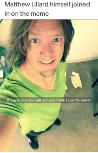 God, Meme, and Chat: Matthew Lillard himself joined  in on the meme  teathat  these foolish mortals actually think I use 1% power God has entered the chat