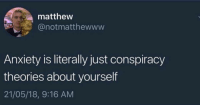 Crime, True, and Anxiety: matthew  @notmatthewwww  Anxiety is literally just conspiracy  theories about yourself  21/05/18, 9:16 AM It all makes sense now. Our new podcast 'Not Another True Crime Podcast' comes out 10-1. Follow @natcpod and get excited