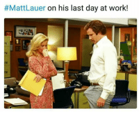 Work, Rdr, and Day:  #MattLauer on his last day at work!  DI ~RdR~