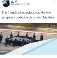 Friends, Funny, and Nice: @mattwhitlockPM  find friends who protect you like kim  jong-un's bodyguards protect his limo It is a nice limo @jerrynews