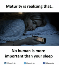 No Humanity: Maturity is realizing that.  No human is more  important than your sleep  If @sarcastic us  @@sarcastic us  @Sarcasmlol