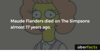 Memes, The Simpsons, and Uber: Maude Flanders died on The Simpsons  almost 17 years ago  uber  facts https://www.instagram.com/uberfacts/