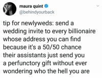 Memes, Wedding, and Hell: maura quint  @behindyourback  tip for newlyweds: send a  wedding invite to every billionaire  whose address you can find  because it's a 50/50 chance  their assistants just send you  a perfunctory gift without ever  wondering who the hell you are