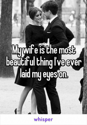 Romantic Memes for Her and Him - Funny I love You Pictures: Mawife is Che most  beauciFul Ehing I Ve ever  laid my eyesan  On,  whisper Romantic Memes for Her and Him - Funny I love You Pictures