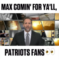 MaxKellerman goin in on NewEnglandPatriots fans! Thoughts? 🏈😳🤔 @ESPNFirstTake WSHH: MAX COMIN' FOR YA'LL,  PATRIOTS FANS MaxKellerman goin in on NewEnglandPatriots fans! Thoughts? 🏈😳🤔 @ESPNFirstTake WSHH