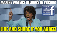 Facebook, Memes, and Prison: MAXINE WATERS BELONGSIN PRISON!  NATION  IN  DISTRESS  like us orn  facebook  LIKE AND SHARE IF YOU AGREE! LOCK HER UP!