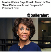 "Maxine Waters Says Donald Trump Is The ""Most Dishonorable and Despicable"" President Ever – blogged by @MsJennyb ⠀⠀⠀⠀⠀⠀⠀ ⠀⠀⠀⠀⠀⠀⠀ On Saturday, Rep. Maxine Waters delivered a speech at the Women's Convention in Detroit among more than 4,000 new activists, politicians and organizers. Some time during Waters' address, she led the crowd in a ""Impeach 45!"" chant after picking apart his behavior throughout his presidency. ⠀⠀⠀⠀⠀⠀⠀ ⠀⠀⠀⠀⠀⠀⠀ ""Donald Trump is the most dishonorable and despicable human being to ever serve in the office of the president"" Waters said, receiving a standing ovation and applause in return. ⠀⠀⠀⠀⠀⠀⠀ ⠀⠀⠀⠀⠀⠀⠀ ""This is a man with no good values, no good intentions and no good respect,"" she continued. ""That's why I know we must keep fighting, and that women must lead this resistance. We cannot afford to be shut down or shut up by any man, particularly not one as indecent and deplorable as Donald Trump."" ⠀⠀⠀⠀⠀⠀⠀ ⠀⠀⠀⠀⠀⠀⠀ ""Keep your hands off our backs and our goddamn bodies,"" she continued as the crowd roared. ""I want you to know how thrilled I was to participate in the January Women's March. It was not a protest. It was a movement that was founded by and for women from all walks of life who are very concerned with the future and direction of this country. I walked and I talked and I laughed and I cried and I saw those pussycats-and I went crazy,"" Waters said of the January's Women's March, which was organized by the same leaders who spearheaded the Women's Convention.: Maxine Waters Says Donald Trump ls The  ""Most Dishonorable and Despicable""  President Ever  @balleralert Maxine Waters Says Donald Trump Is The ""Most Dishonorable and Despicable"" President Ever – blogged by @MsJennyb ⠀⠀⠀⠀⠀⠀⠀ ⠀⠀⠀⠀⠀⠀⠀ On Saturday, Rep. Maxine Waters delivered a speech at the Women's Convention in Detroit among more than 4,000 new activists, politicians and organizers. Some time during Waters' address, she led the crowd in a ""Impeach 45!"" chant after picking apart his behavior throughout his presidency. ⠀⠀⠀⠀⠀⠀⠀ ⠀⠀⠀⠀⠀⠀⠀ ""Donald Trump is the most dishonorable and despicable human being to ever serve in the office of the president"" Waters said, receiving a standing ovation and applause in return. ⠀⠀⠀⠀⠀⠀⠀ ⠀⠀⠀⠀⠀⠀⠀ ""This is a man with no good values, no good intentions and no good respect,"" she continued. ""That's why I know we must keep fighting, and that women must lead this resistance. We cannot afford to be shut down or shut up by any man, particularly not one as indecent and deplorable as Donald Trump."" ⠀⠀⠀⠀⠀⠀⠀ ⠀⠀⠀⠀⠀⠀⠀ ""Keep your hands off our backs and our goddamn bodies,"" she continued as the crowd roared. ""I want you to know how thrilled I was to participate in the January Women's March. It was not a protest. It was a movement that was founded by and for women from all walks of life who are very concerned with the future and direction of this country. I walked and I talked and I laughed and I cried and I saw those pussycats-and I went crazy,"" Waters said of the January's Women's March, which was organized by the same leaders who spearheaded the Women's Convention."