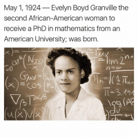 american woman: May 1, 1924  Evelyn Boyd Granville the  second African-American woman to  receive a PhD in mathematics from an  American University; was born  lim 2.  COS