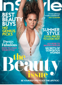 """Natural Habitat: MAY 1017  BEST  I was always  really confident""""  AMY SCHUMER  BEAUTY  BUYS  E40  SUMMER  GENIUS  STYLE  PICKS  COOL PIECES  TO LOOK HOT  Pretty  LILY ROSE TO  Fabulous  BROOKE SHIELDS  HOW TO OWN  SECRETS OF  YOUR STYLE  GORGEOUS  WOMEN  issue  BE YOURSELF (WEVE GOT THE LIPSTICK)  INSTYLE COM Natural Habitat"""