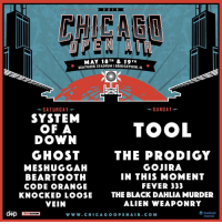 We are excited to be headlining this year's @chiopenair. Get tickets this Friday!: MAY 18TH & 19 TH  SEATGEEK STADIUM I BRIDGEVIEW, IL  *SATURDAY  -SUNDAY  SYSTEM  OF A  DOWN  TOOL  GHOST  MESHUGGAH  BEARTOOTH  CODE ORANGE  KNOCKED LOOSE  VEIN  THE PRODIGY  GOJIRA  IN THIS MOMENT  FEVER 333  THE BLACK DAHLIA MURDER  ALIEN WEAPONRY  dMp  SeatGeek  STADIUM  LYVE NATION  W W W. CHICAG O O PEN AIR.CO M We are excited to be headlining this year's @chiopenair. Get tickets this Friday!
