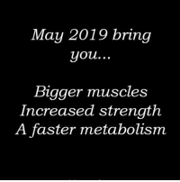 Goals, Memes, and 🤖: May 2019 bring  you...  Bigger muscles  Increased strength  A faster metabolism Goals 🙌🙌🙌