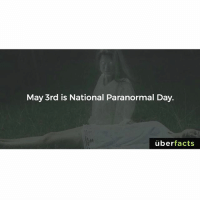 Happy national paranormal day 😈: May 3rd is National Paranormal Day.  uber  facts Happy national paranormal day 😈