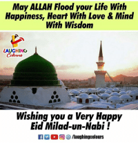 Life, Love, and Happy: May ALLAH Flood your Life With  Happiness, Heart With Love & Mind  With Wisdom  LAUGHING  Wishing you a Very Happy  Eid Milad-un-Nabi!