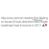 Confused, Future, and God: May every woman reading this dealing  w/ issues of abandonmentanger  loneliness heal & recover in 2017. A Enough is enough. You've been disrespected, cheated on and lied to. Your silence was taken for weakness. You staying was thrown in your face. Maturity was confused for co signing his trifling behavior. Beneath it all you are still angry at how things played out. Say nothing. Let God fight your battles. Your life has a greater purpose. You can no longer afford to be connected to anyone who brings out the worst in you. Decide to cut off, delete and block all contact. Your future depends on it.