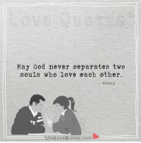 God, Love, and Memes: May God never separates two  SOuls who love each other.  wasay  LikeLoveQuotes.com  LikeLoveQotes.com Type Amen.