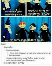 Dumbledore, Memes, and 🤖: May have your  YOU CAN HAVE MY  attention please  FIST IN YOUR FACE!  I'm sorry Dumbledore go on.  ktadshawandetson  Casual reminder that the cast of the firms wanted to do live  action reenactnents of most of these shorts  WHY DID THAT NOT HAPPEN ~Winglock