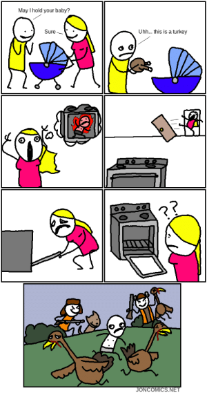 Turkey Day: May I hold your baby?  Sure  Uhh... this is a turkey  JONCOMICS.NET Turkey Day