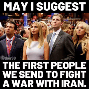 Iran, Fight, and Union: MAY I SUGGEST  ther98  THE FIRST PEOPLE  WE SEND TO FIGHT  AWAR WITH IRAN. Union Thugs