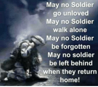 Memes, Soldiers, and Home: May no Soldier  go unloved  May no Soldier  walk alone  May no Soldier  be forgotten  May no soldier  be left behind  when they return  home! Hillbilly Vet.....