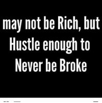 Being Broke, Being Rich, and Memes: may not be Rich, but  Hustle enough to  Never be Broke