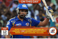 On this day, 5 years ago, Rohit Sharma hit his only IPL century: MAY  S  12  2012  ON THIS DAY  NDANG  PR  DHFL  ROHIT SHARMA SCORED HIS ONLY IPL  CENTURY 109* AGAINST KOLKATA KNIGHT  RIDERS AT EDEN GARDENS, KOLKATA. On this day, 5 years ago, Rohit Sharma hit his only IPL century