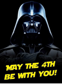 May the 4th: MAY THE 4TH  BE WITH YOU!