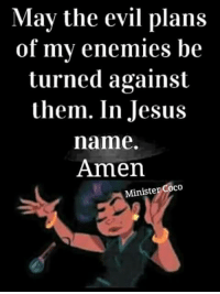 CoCo, Memes, and 🤖: May the evil plans  of my enemies be  turned against  them. In Jesus  name.  Amen  Ministe  coco