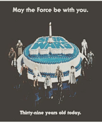 Birthday, Star Wars, and Happy: May the Force be with you.  Thirty-nine years old today. Happy 39th birthday Star Wars!! May the force be with us always!!   #starwars #39 #maytheforce