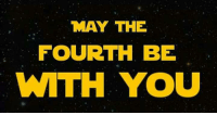 May the 4th: MAY THE  FOURTH BE  WITH YOU