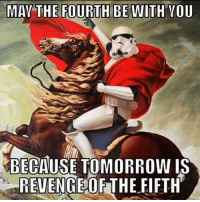 MAY THE 4TH BE WITH YOU...: MAY THE FOURTH BE WITH YOU  BECAUSE TOMORROW IS  REVENGE OF THE FIFTH MAY THE 4TH BE WITH YOU...