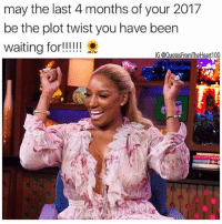 Blessed, Memes, and Atlanta: may the last 4 months of your 2017  be the plot twist you have been  IG @QuotesFromTheHeart100 💯💯🙌🏽🙏🏽 I'm claiming it atlanta rhoa neneleakes blessed plottwist