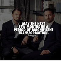 Friends, Memes, and Period: MAY THE NEXT  FEW MONTHS BE A  PERIOD OF MAGNIFICENT  TRANSFORMATION.  @SUCCESSES Tag your friends 👇- successes