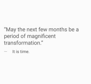 "Magnificent: ""May the next few months be a  period of magnificent  transformation.""  - It is time."