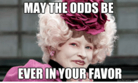 Good luck on the 8th, America! A happy Election Day and...: MAY THE ODDS BE  EVER IN YOUR FAVOR  quickmeme.c Good luck on the 8th, America! A happy Election Day and...