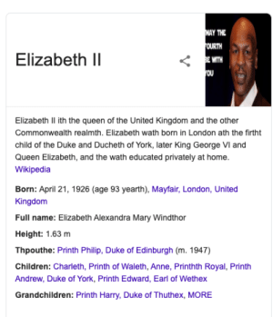 elithabeth: MAY THE  OURTH  Elizabeth II  < E WITH  rOU  Elizabeth II ith the queen of the United Kingdom and the other  Commonwealth realmth. Elizabeth wath born in London ath the firtht  child of the Duke and Ducheth of York, later King George VI and  Queen Elizabeth, and the wath educated privately at home.  Wikipedia  Born: April 21, 1926 (age 93 yearth), Mayfair, London, United  Kingdom  Full name: Elizabeth Alexandra Mary Windthor  Height: 1.63 m  Thpouthe: Printh Philip, Duke of Edinburgh (m. 1947)  Children: Charleth, Printh of Waleth, Anne, Printhth Royal, Printh  Andrew, Duke of York, Printh Edward, Earl of Wethex  Grandchildren: Printh Harry, Duke of Thuthex, MORE elithabeth
