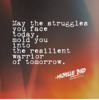 Instagram, Target, and Http: May the struggles  ou face  oday,  mold you  into  the resilient  warrior  of tomorrow.  MICHELLE BIRD  Gapread thabird by MICHELLE BIRD | IG: @spreadthabird