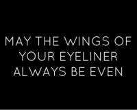 Wings, May, and Always: MAY THE WINGS OF  YOUR EYELINER  ALWAYS BE EVEN
