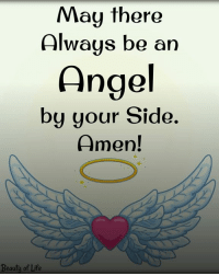 amen: May there  Always be an  Angel  by your Side.  Amen!  Beauty of Life