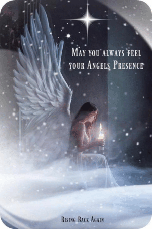 Memes, Angels, and Back: MAY YOU ALWAYS FEEL  YOUR ANGELS PRESENCE  RISING BACK AGAIN Do You Feel your Angels around you ?