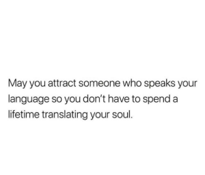 🔥 https://t.co/RLXVei2YD6: May you attract someone who speaks your  language so you don't have to spend a  lifetime translating your soul. 🔥 https://t.co/RLXVei2YD6