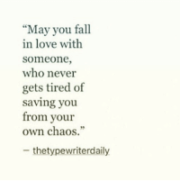 "💜: May you fall  in love with  someone,  who never  gets tired of  saving you  from your  own chaos.""  -thetypewriterdaily 💜"