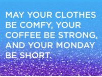 Monday Facebook Quote Ideas for LuLaRoe Consultants: MAY YOUR CLOTHES  BE COMFY, YOUR  COFFEE BE STRONG  AND YOUR MONDAY  BE SHORT. Monday Facebook Quote Ideas for LuLaRoe Consultants