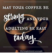 HAPPY MONDAY!! ☕️😎☕️😎☕️ #Positivity #MondayMotivation: MAY YOUR COFFEE BE  AND YouR  ADuLTING BE EASY  Ofb/livinglife2thefull/nurturinglife HAPPY MONDAY!! ☕️😎☕️😎☕️ #Positivity #MondayMotivation
