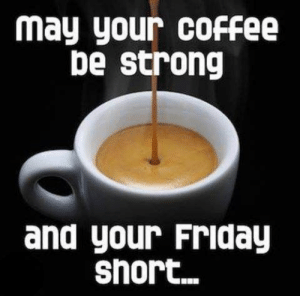 Happy Coffee Memes | www.picturesso.com: may your coFfee  be strong  and your Friday  short... Happy Coffee Memes | www.picturesso.com