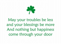 Dank, Shopping, and Free: May your troubles be less  and your blessings be more  And nothing but happiness  come through your door Enter our St. Patrick's Day Giveaway for your chance to win a $500 shopping spree on our site! Plus, a free gift with entry!  See details here>>http://po.st/hxZKBD
