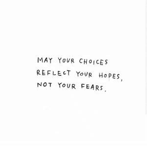 choices: MAY YOVR CHOICES  REFLECT YOUR  HOPES  NOT YOUR FEARS