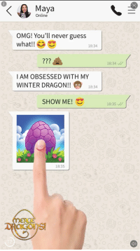Omg, Winter, and Guess: Maya  Online  OMG! You'll never guess  what!!  18:34  227  18:34  I AM OBSESSED WITH MY  WINTER DRAGON!! 18:34  SHOW ME!  18:35  18:35  ERGe  b)