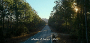 all i need: Maybe all I need is time.